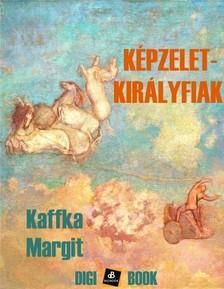Kaffka Margit - Képzelet-királyfiak [eKönyv: epub, mobi]