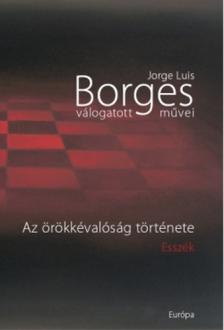 Jorge Luis Borges - Jorge Luis Borges válogatott művei II. Az örökkévalóság története