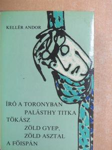 Kellér Andor - Író a toronyban/Palásthy titka/Tökász/Zöld gyep, zöld asztal/A főispán [antikvár]