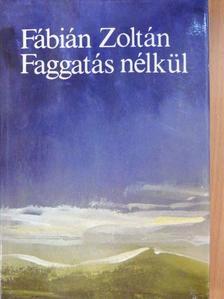 Fábián Zoltán - Faggatás nélkül [antikvár]