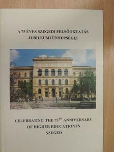 Dr. Magyar Bálint - A 75 éves szegedi felsőoktatás jubileumi ünnepségei [antikvár]