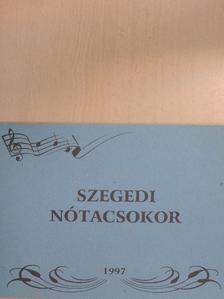 Balázs Gyula - Szegedi nótacsokor [antikvár]