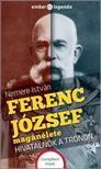 NEMERE ISTVÁN - Ferenc József magánélete - Hivatalnok a trónon