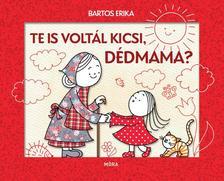 Bartos Erika - Te is voltál kicsi Dédmama?