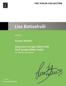 MAHLER - GING HEUT MORGEN ÜBERS FEL. FÜNF AUSGEWAEHLTE LIEDER FÜR VIOLINE UND KLAVIER (LISA BATIAHVILI)