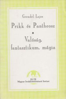 Grendel Lajos - Prikk és Pantheosz - Valóság, fantasztikum, mágia [antikvár]
