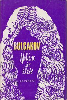 BULGAKOV, MIHAIL - Moliére úr élete [antikvár]