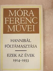 Móra Ferenc - Hannibál föltámasztása/Ezek az évek 1914-1933 [antikvár]