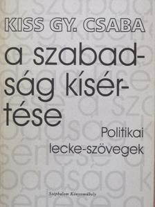 Kiss Gy. Csaba - A szabadság kísértése [antikvár]