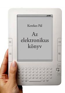 KEREKES PÁL - Az elektronikus könyv: e-könyv, e-könyv-olvasó, e-könyv-kereskedelem