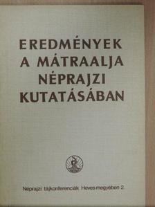 Bakó Ferenc - Eredmények a Mátraalja néprajzi kutatásában [antikvár]