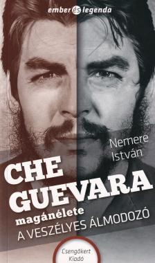 NEMERE ISTVÁN - Che Guevara magánélete - A veszélyes álmodozó