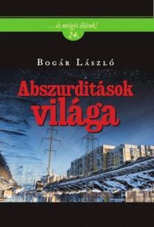 Bogár László - Abszurditások világa