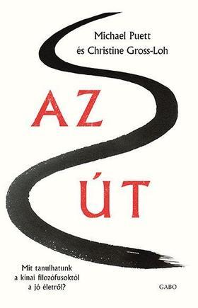 Michael Puett és Christine Gross-Loh - Az Út - Mit tanulhatunk a kínai filozófusoktól a jó életről?