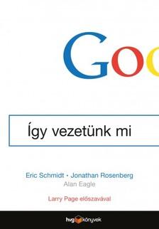 Rosenberg Eric Schmidt - Jonathan - Google-Így vezetünk mi [eKönyv: epub, mobi]