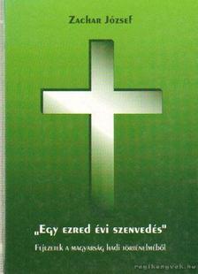 """Zachar József - """"Egy ezred évi szenvedés"""" [antikvár]"""