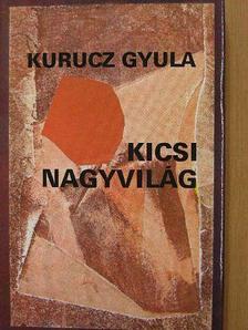 Kurucz Gyula - Kicsi nagyvilág [antikvár]
