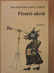Kolozsvári Papp László - Piruett-akció [antikvár]