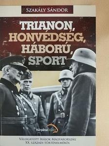 Szakály Sándor - Trianon, honvédség, háború, sport [antikvár]