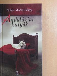 Száraz Miklós György - Andalúziai kutyák [antikvár]