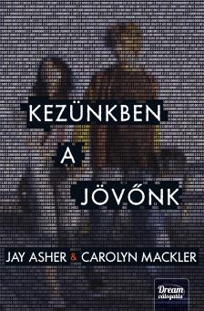 Jay Asher, Carolyn Mackler - Kezünkben a jövőnk ***