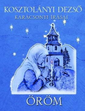 KOSZTOLÁNYI DEZSŐ - Öröm - Kosztolányi Dezső karácsonyi írásai [eKönyv: epub, mobi]