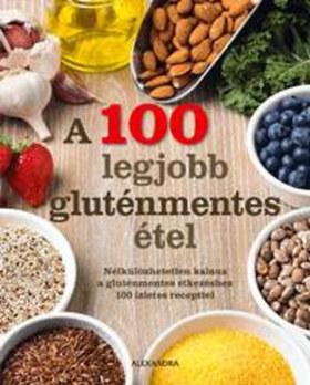 A 100 legjobb gluténmentes étel - Nélkülözhetetlen kalauz a gluténmentes étkezéshez 100 ízletes recepttel