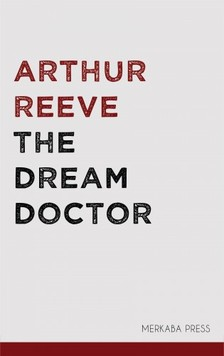 Reeve Arthur - The Dream Doctor [eKönyv: epub, mobi]