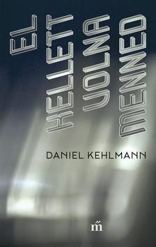 Daniel Kehlmann - El kellett volna menned