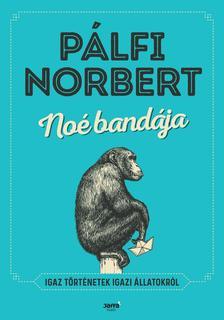 Pálfi Norbert - Noé bandája - Igaz történetek igazi állatokról - ÜKH 2018
