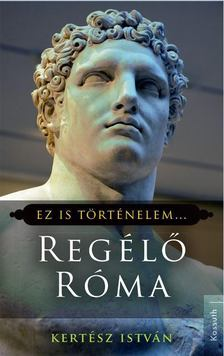 Kertész István - Regélő Róma [antikvár]