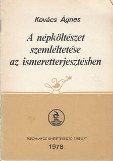 Kovács Ágnes - A népköltészet szemléltetése az ismeretterjesztésben [antikvár]