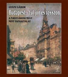 Gyáni Gábor - Budapest, túl jón és rosszon. A nagyvárosi múlt mint tapasztalat  [eKönyv: epub, mobi]