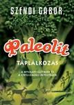 SZENDI GÁBOR - Paleolit táplálkozás - A nyugati életmód és a civilizációs betegségek [eKönyv: epub, mobi]