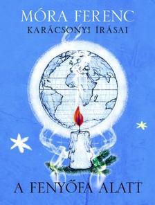 MÓRA FERENC - A fenyőfa alatt - Móra Ferenc karácsonyi írásai [eKönyv: epub, mobi]