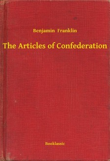 Benjamin Franklin - The Articles of Confederation [eKönyv: epub, mobi]