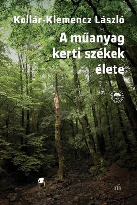 Kollár-Klemencz László - A műanyag kerti székek élete [eKönyv: epub, mobi]