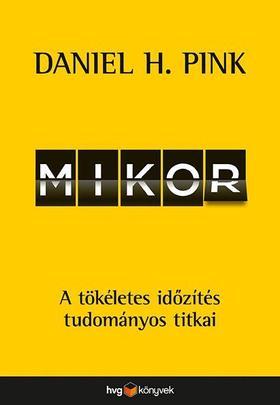 Daniel H. Pink - Mikor - A tökéletes időzítés tudományos titkai