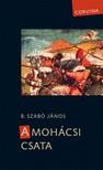 B. Szabó János - A mohácsi csata [eKönyv: epub, mobi]