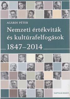 Agárdi Péter - Nemzeti értékviták és kultúrafelfogások 1847-2014 [antikvár]