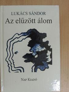 Lukács Sándor - Az elűzött álom [antikvár]