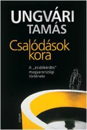 Ungvári Tamás - CSALÓDÁSOK KORA