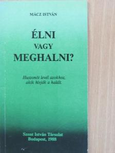 Mácz István - Élni vagy meghalni? [antikvár]