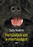 Saly Noémi - Ha túléljük ezt a marhaságot