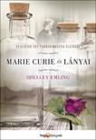 Shelley Emling - Marie Curie és lányai - Fejezetek egy tudósdinasztia életéből [eKönyv: epub, mobi]