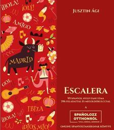 Jusztin Ági - Escalera - 99 spanyol nyelvtani téma 396 feladattal és megoldókulccsal