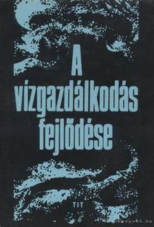 Dr. Nagy László - A vízgazdálkodás fejlődése [antikvár]