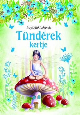 Szalay Könyvkiadó - Tündérek kertje - Inspiráló idézetek