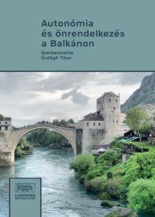 Tibor (szerk.) Ördögh - Autonómia és önrendelkezés a Balkánon [eKönyv: epub, mobi]