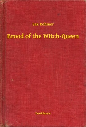 Rohmer Sax - Brood of the Witch-Queen [eKönyv: epub, mobi]